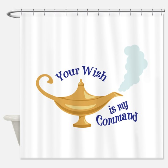Your wish is my command Shower Curtain