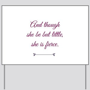 and though she be but little she is fierce Yard Si