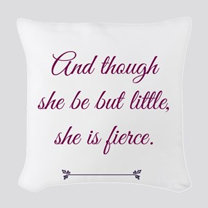 and though she be but little she is fierce Woven T