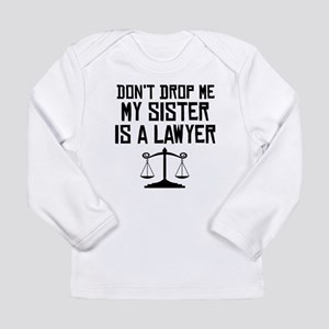 My Sister Is A Lawyer Long Sleeve T-Shirt