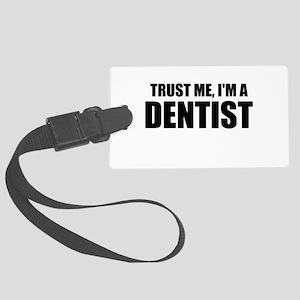 Trust Me, Im A Dentist Luggage Tag