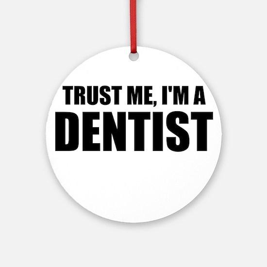 Trust Me, Im A Dentist Ornament (Round)