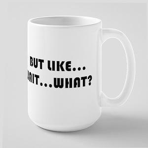 but like...wait what? Mugs