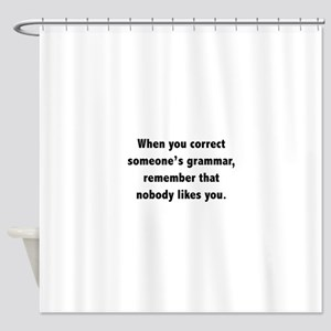 When You Correct Someone's Grammar Shower Curtain
