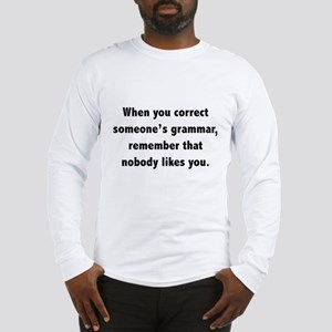 When You Correct Someone's Grammar Long Sleeve T-S