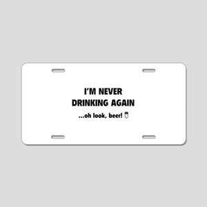 I'm Never Drinking Again Aluminum License Plate