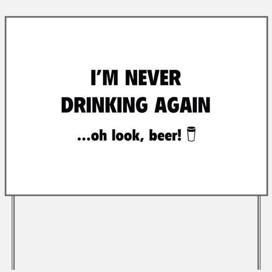I'm Never Drinking Again Yard Sign