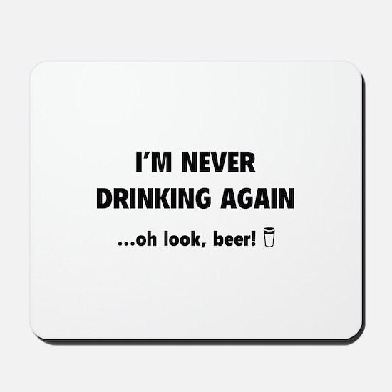 I'm Never Drinking Again Mousepad