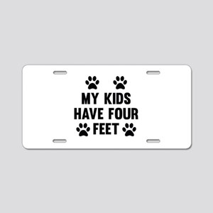 My Kids Have Four Feet Aluminum License Plate
