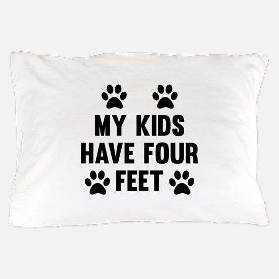 My Kids Have Four Feet Pillow Case