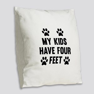 My Kids Have Four Feet Burlap Throw Pillow