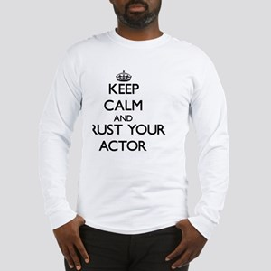 Keep calm and trust your actor Long Sleeve T-Shirt