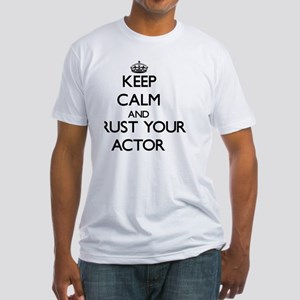 Keep calm and trust your actor Fitted T-Shirt