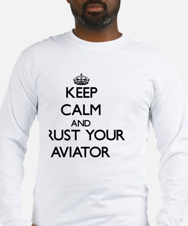 Keep Calm and Trust Your Aviat Long Sleeve T-Shirt