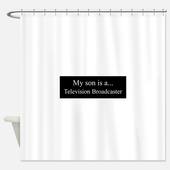 Son - Television Broadcaster Shower Curtain