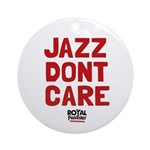 Jazz Dont Care Ornament (Round)