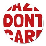 Jazz Dont Care Round Car Magnet