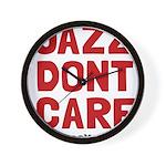 Jazz Dont Care Wall Clock