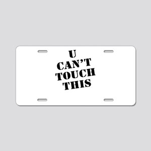 U Can't Touch This Aluminum License Plate