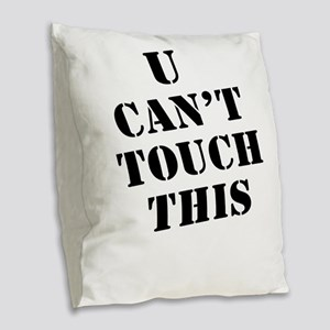 U Can't Touch This Burlap Throw Pillow