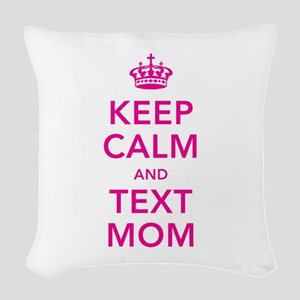 Keep Calm and Text Mom Woven Throw Pillow
