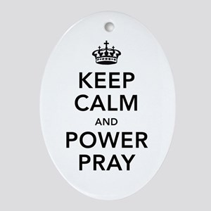 Keep Calm and Power Pray Ornament (Oval)