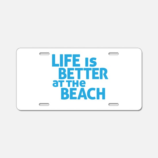 Life Is Better At The Beach Aluminum License Plate