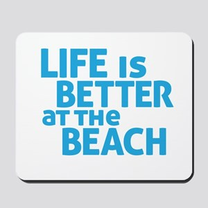 Life Is Better At The Beach Mousepad