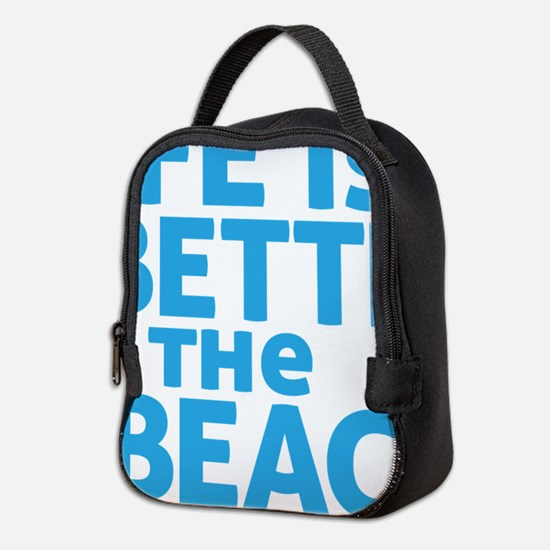 Life Is Better At The Beach Neoprene Lunch Bag