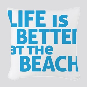Life Is Better At The Beach Woven Throw Pillow