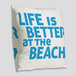 Life Is Better At The Beach Burlap Throw Pillow
