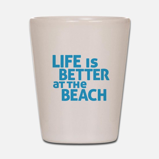 Life Is Better At The Beach Shot Glass