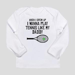 Play Tennis Like My Daddy Long Sleeve T-Shirt
