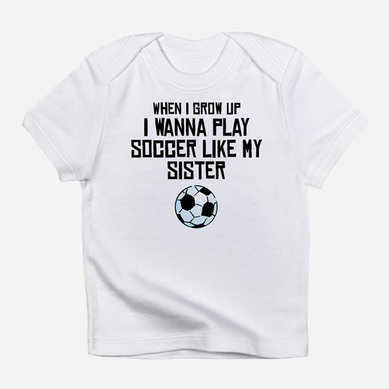 Play Soccer Like My Sister Infant T-Shirt