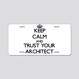 Keep Calm and Trust Your Architect Aluminum Licens