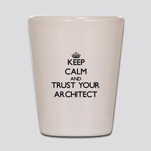 Keep Calm and Trust Your Architect Shot Glass