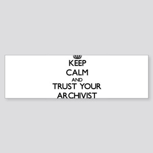 Keep Calm and Trust Your Archivist Bumper Sticker