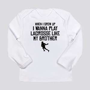 Play Lacrosse Like My Brother Long Sleeve T-Shirt