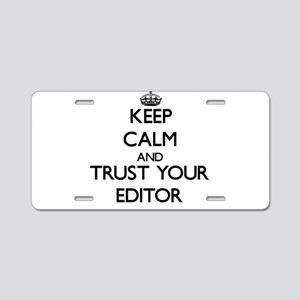 Keep Calm and Trust Your Editor Aluminum License P