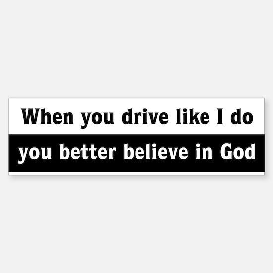 When you drive like I do Bumper Bumper Bumper Sticker