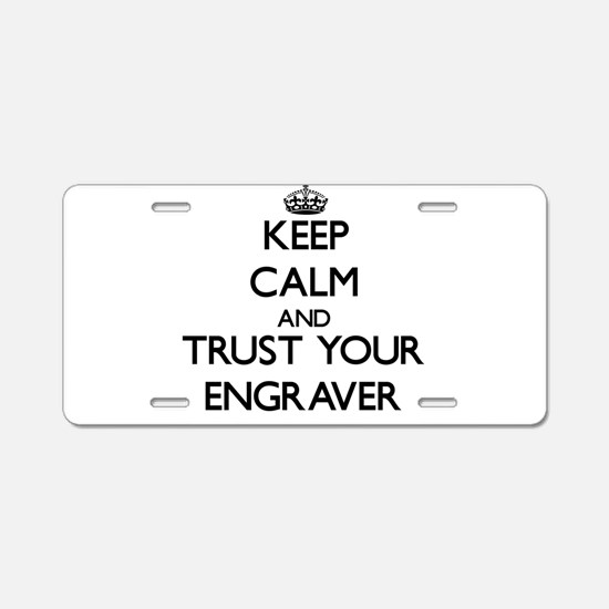 Keep Calm and Trust Your Engraver Aluminum License