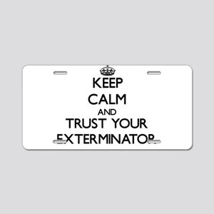 Keep Calm and Trust Your Exterminator Aluminum Lic