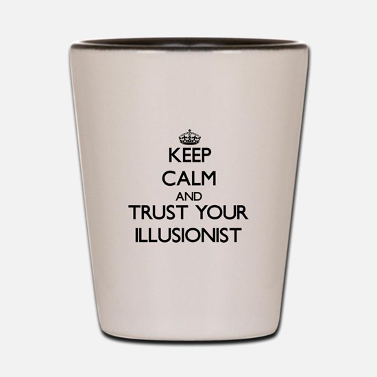 Keep Calm and Trust Your Illusionist Shot Glass