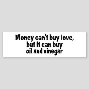 oil and vinegar (money) Bumper Sticker