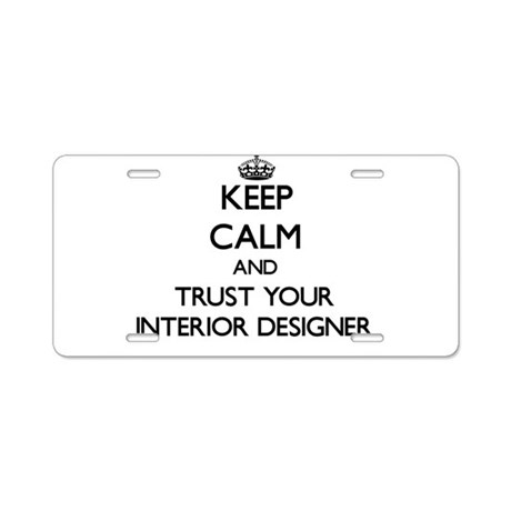 Keep Calm And Trust Your Interior Designer Aluminu