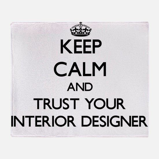 Keep Calm and Trust Your Interior Designer Throw B