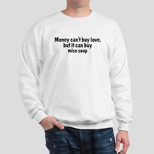 miso soup (money) Sweatshirt