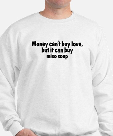 miso soup (money) Sweatshirt