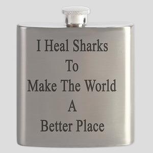 I Heal Sharks To Make The World A Better Pla Flask
