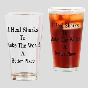 I Heal Sharks To Make The World A B Drinking Glass